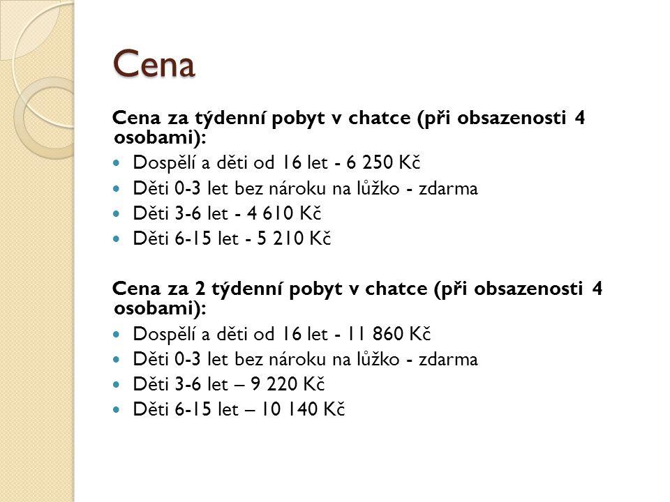 Cena Cena za týdenní pobyt v chatce (při obsazenosti 4 osobami): Dospělí a děti od 16 let - 6 250 Kč Děti 0-3 let bez nároku na lůžko - zdarma Děti 3-
