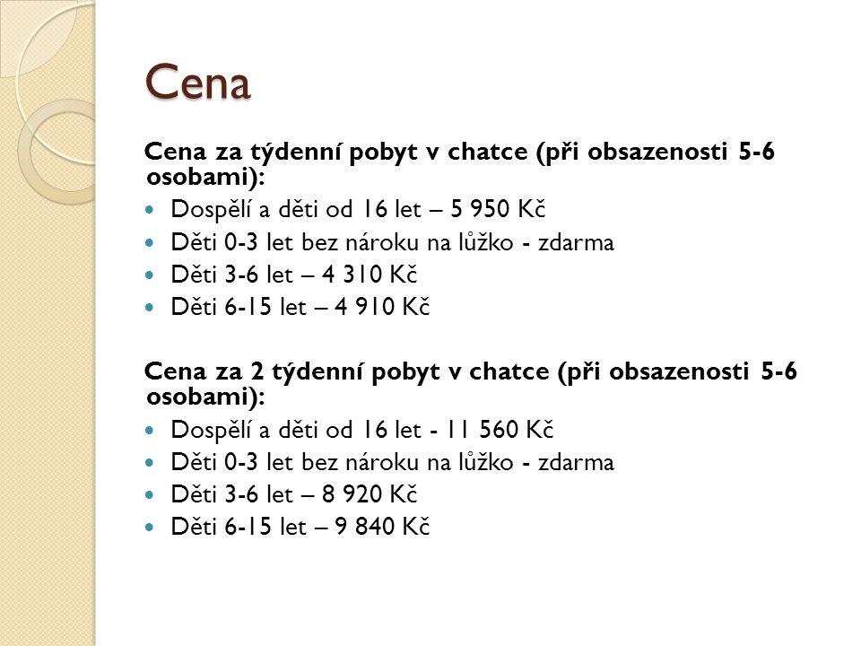 Cena Cena za týdenní pobyt v chatce (při obsazenosti 5-6 osobami): Dospělí a děti od 16 let – 5 950 Kč Děti 0-3 let bez nároku na lůžko - zdarma Děti