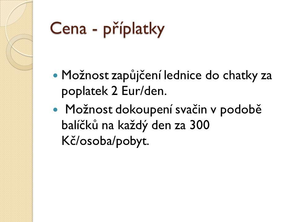 Cena - příplatky Možnost zapůjčení lednice do chatky za poplatek 2 Eur/den. Možnost dokoupení svačin v podobě balíčků na každý den za 300 Kč/osoba/pob