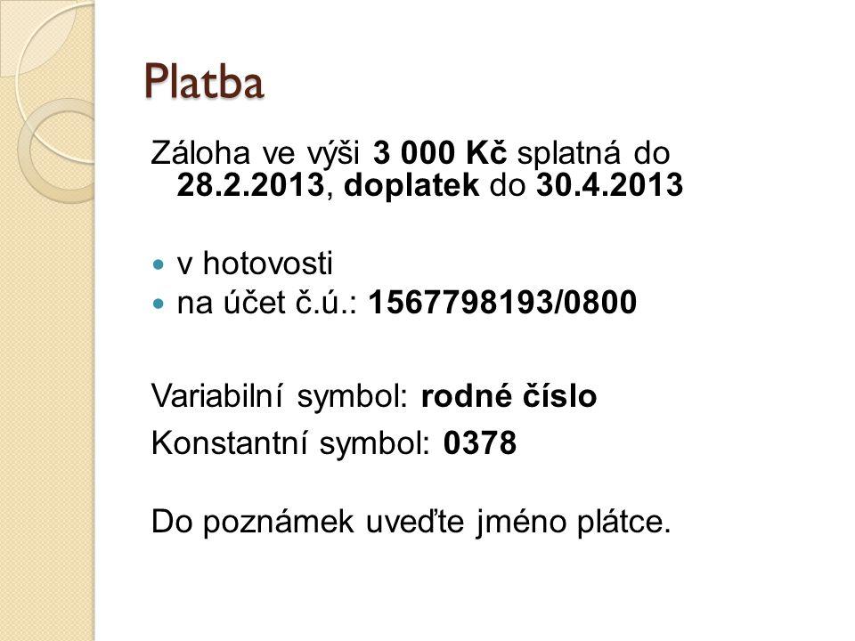 Platba Záloha ve výši 3 000 Kč splatná do 28.2.2013, doplatek do 30.4.2013 v hotovosti na účet č.ú.: 1567798193/0800 Variabilní symbol: rodné číslo Ko