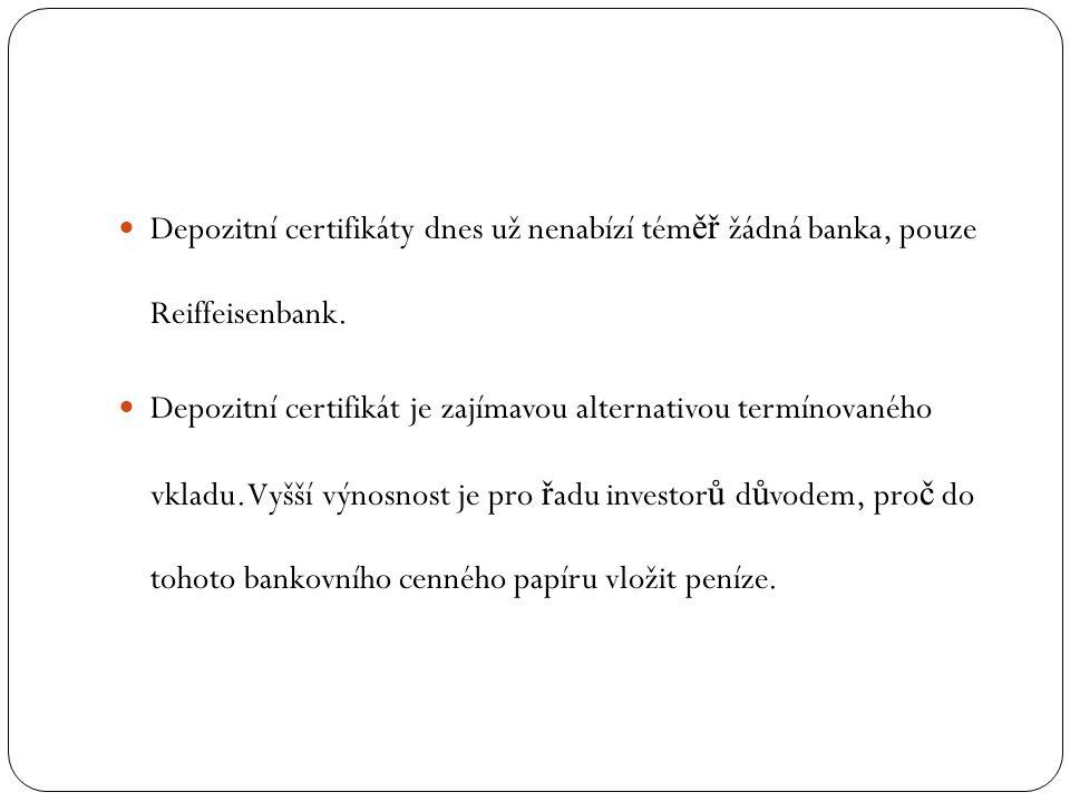 Depozitní certifikáty dnes už nenabízí tém ěř žádná banka, pouze Reiffeisenbank. Depozitní certifikát je zajímavou alternativou termínovaného vkladu.