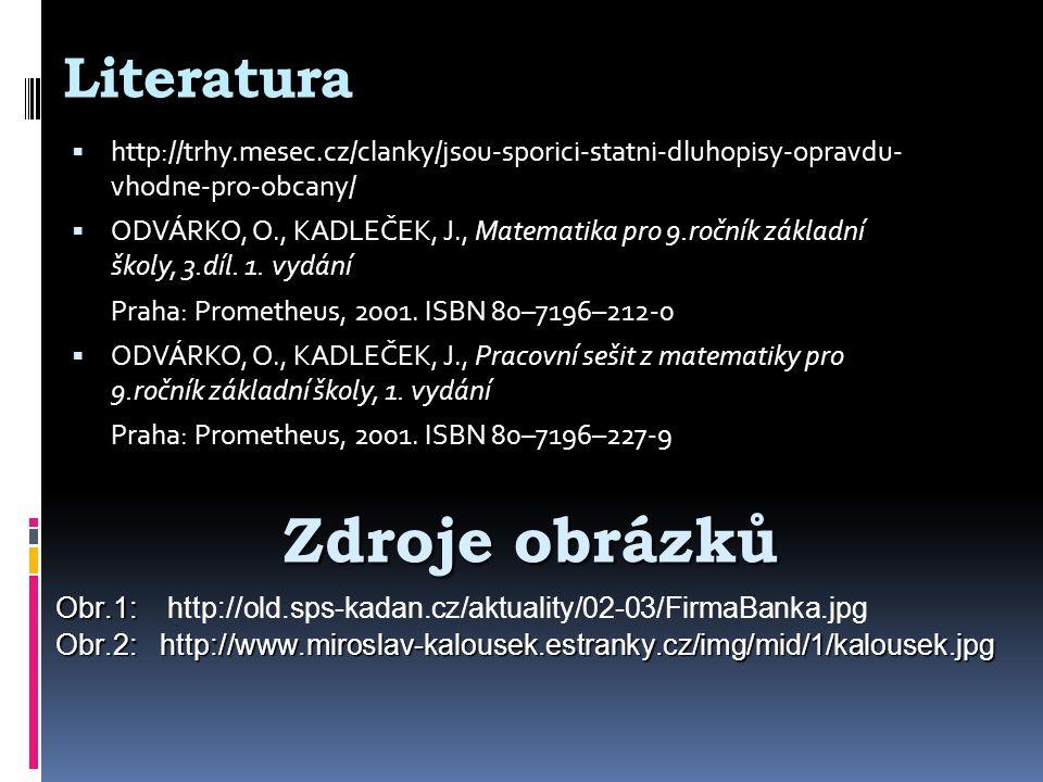 Literatura  http://trhy.mesec.cz/clanky/jsou-sporici-statni-dluhopisy-opravdu- vhodne-pro-obcany/  ODVÁRKO, O., KADLEČEK, J., Matematika pro 9.ročník základní školy, 3.díl.