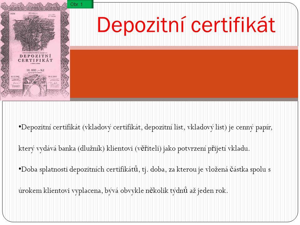 Depozitní certifikát Depozitní certifikát (vkladový certifikát, depozitní list, vkladový list) je cenný papír, který vydává banka (dlužník) klientovi (v ěř iteli) jako potvrzení p ř ijetí vkladu.