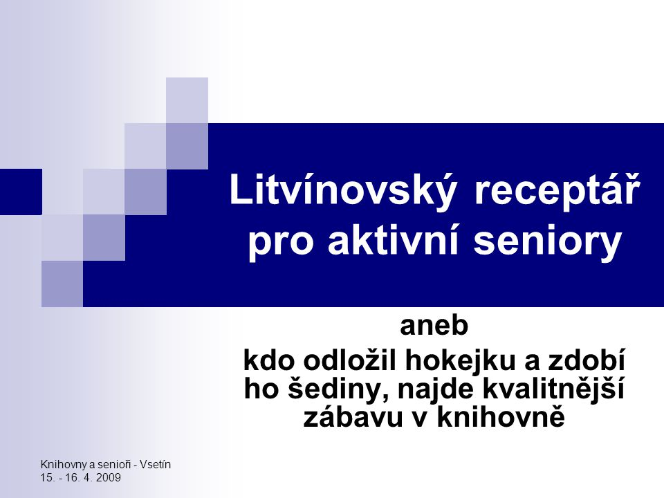 Knihovny a senioři - Vsetín 15. - 16. 4. 2009 Spokojený senior – náš vzor