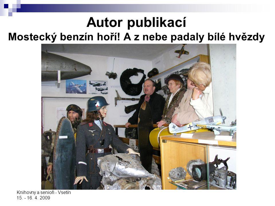 Knihovny a senioři - Vsetín 15. - 16. 4. 2009 Autor publikací Mostecký benzín hoří! A z nebe padaly bílé hvězdy