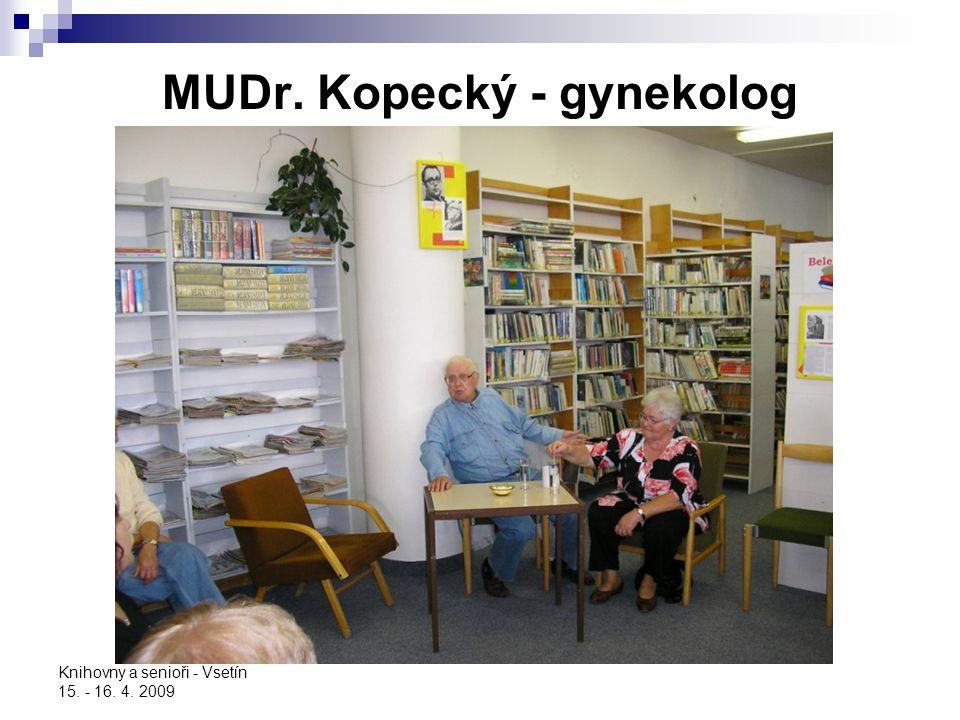 Knihovny a senioři - Vsetín 15. - 16. 4. 2009 MUDr. Kopecký - gynekolog
