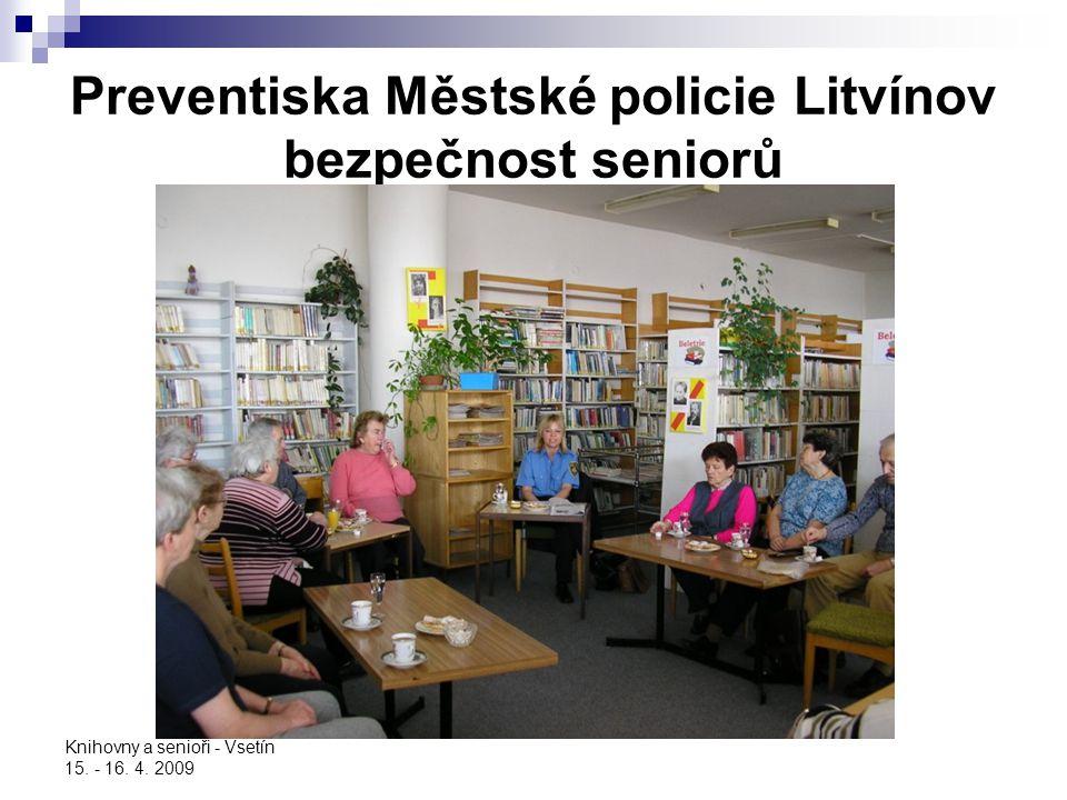 Knihovny a senioři - Vsetín 15. - 16. 4. 2009 Preventiska Městské policie Litvínov bezpečnost seniorů