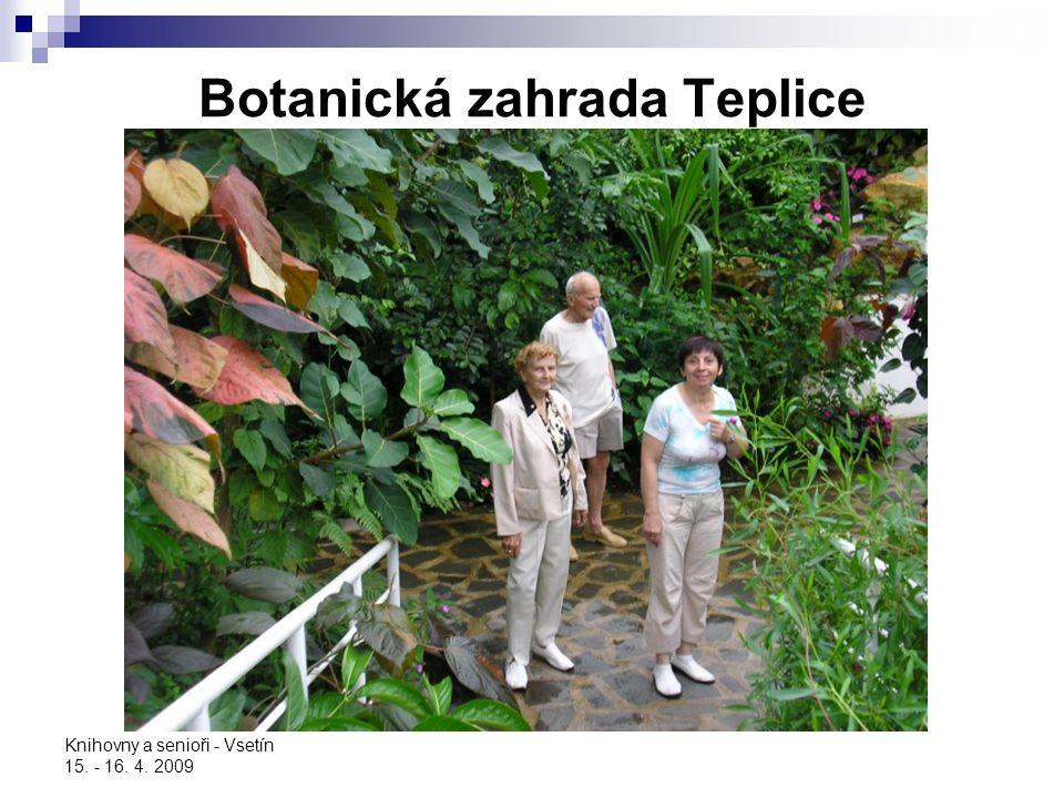Knihovny a senioři - Vsetín 15. - 16. 4. 2009 Botanická zahrada Teplice