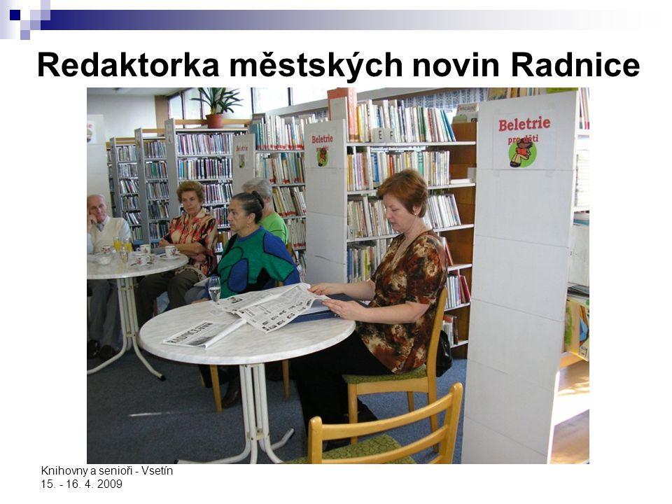 Knihovny a senioři - Vsetín 15. - 16. 4. 2009 Redaktorka městských novin Radnice