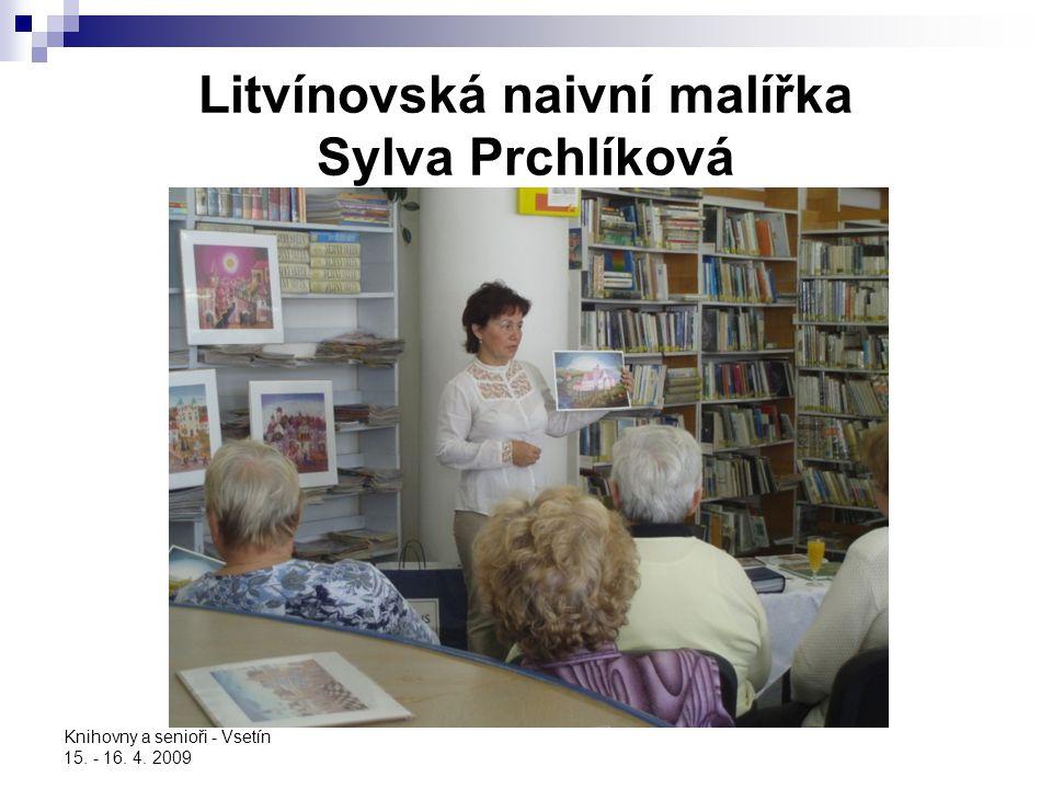 Knihovny a senioři - Vsetín 15. - 16. 4. 2009 Litvínovská naivní malířka Sylva Prchlíková
