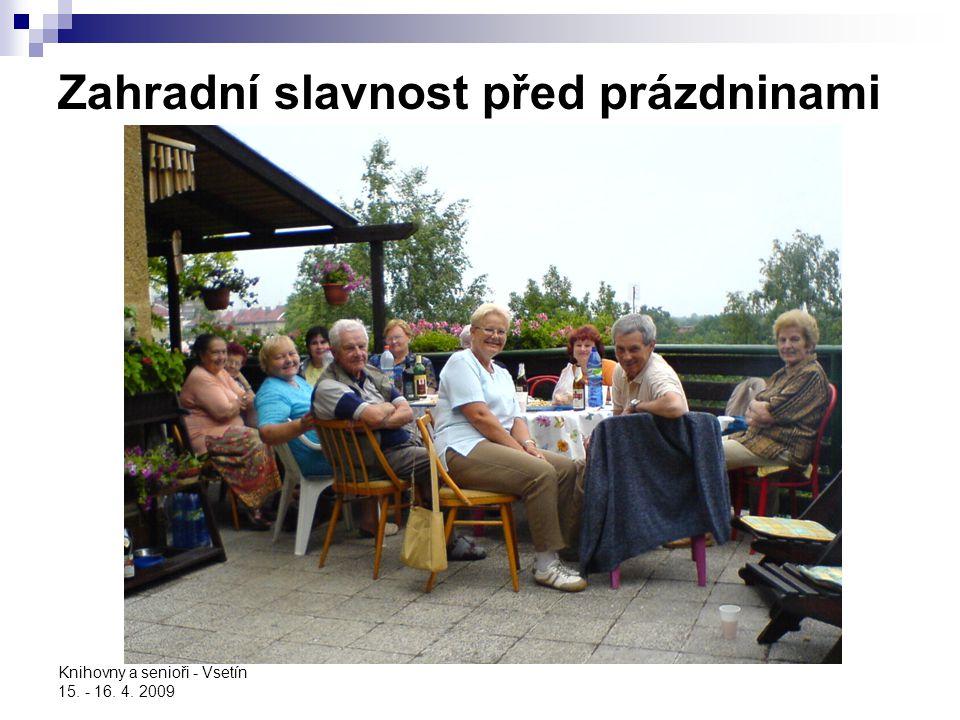 Knihovny a senioři - Vsetín 15. - 16. 4. 2009 Zahradní slavnost před prázdninami