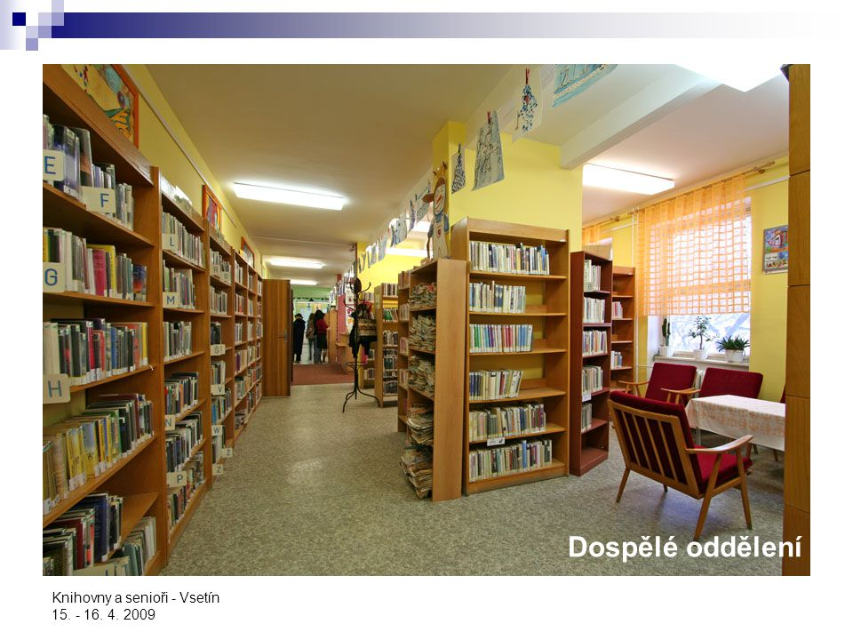 Knihovny a senioři - Vsetín 15. - 16. 4. 2009 Dětské oddělení