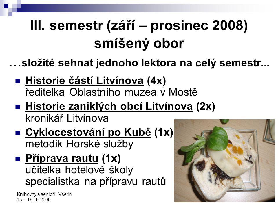 Knihovny a senioři - Vsetín 15. - 16. 4. 2009 III. semestr (září – prosinec 2008) smíšený obor... složité sehnat jednoho lektora na celý semestr... Hi