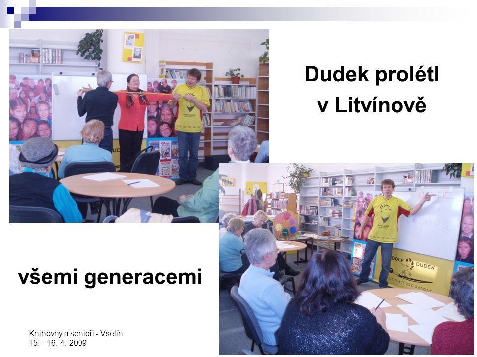 Knihovny a senioři - Vsetín 15. - 16. 4. 2009 Dudek prolétl v Litvínově všemi generacemi