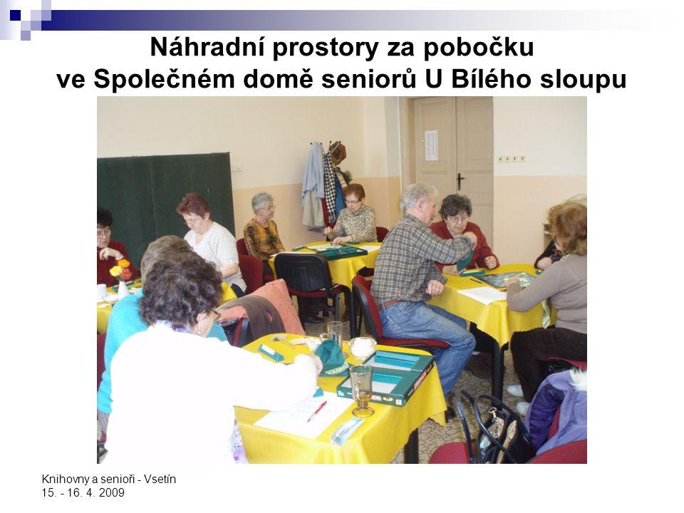 Knihovny a senioři - Vsetín 15. - 16. 4. 2009 Náhradní prostory za pobočku ve Společném domě seniorů U Bílého sloupu