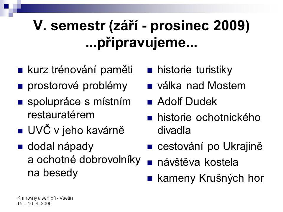 Knihovny a senioři - Vsetín 15. - 16. 4. 2009 V. semestr (září - prosinec 2009)...připravujeme... kurz trénování paměti prostorové problémy spolupráce