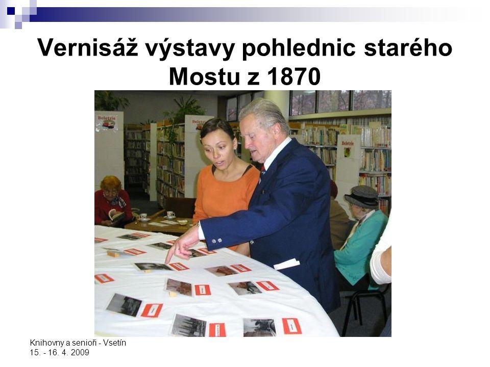 Knihovny a senioři - Vsetín 15. - 16. 4. 2009 Vernisáž výstavy pohlednic starého Mostu z 1870