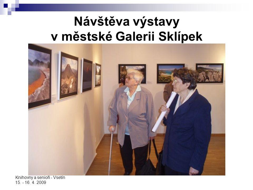 Knihovny a senioři - Vsetín 15. - 16. 4. 2009 Návštěva výstavy v městské Galerii Sklípek
