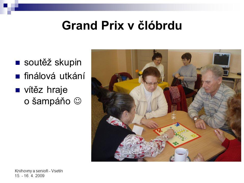 Knihovny a senioři - Vsetín 15. - 16. 4. 2009 Grand Prix v člóbrdu soutěž skupin finálová utkání vítěz hraje o šampáňo