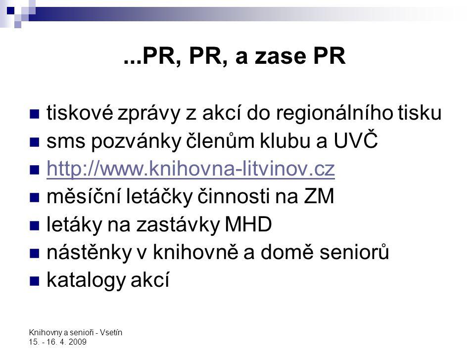 Knihovny a senioři - Vsetín 15. - 16. 4. 2009...PR, PR, a zase PR tiskové zprávy z akcí do regionálního tisku sms pozvánky členům klubu a UVČ http://w