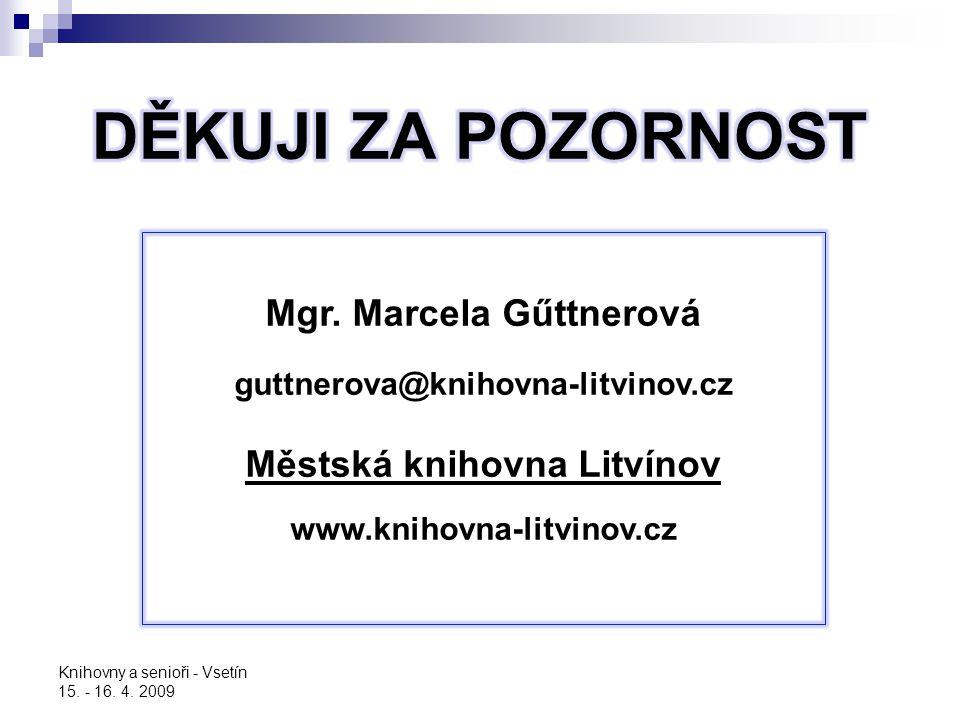 Knihovny a senioři - Vsetín 15. - 16. 4. 2009 Mgr. Marcela Gűttnerová guttnerova@knihovna-litvinov.cz Městská knihovna Litvínov www.knihovna-litvinov.