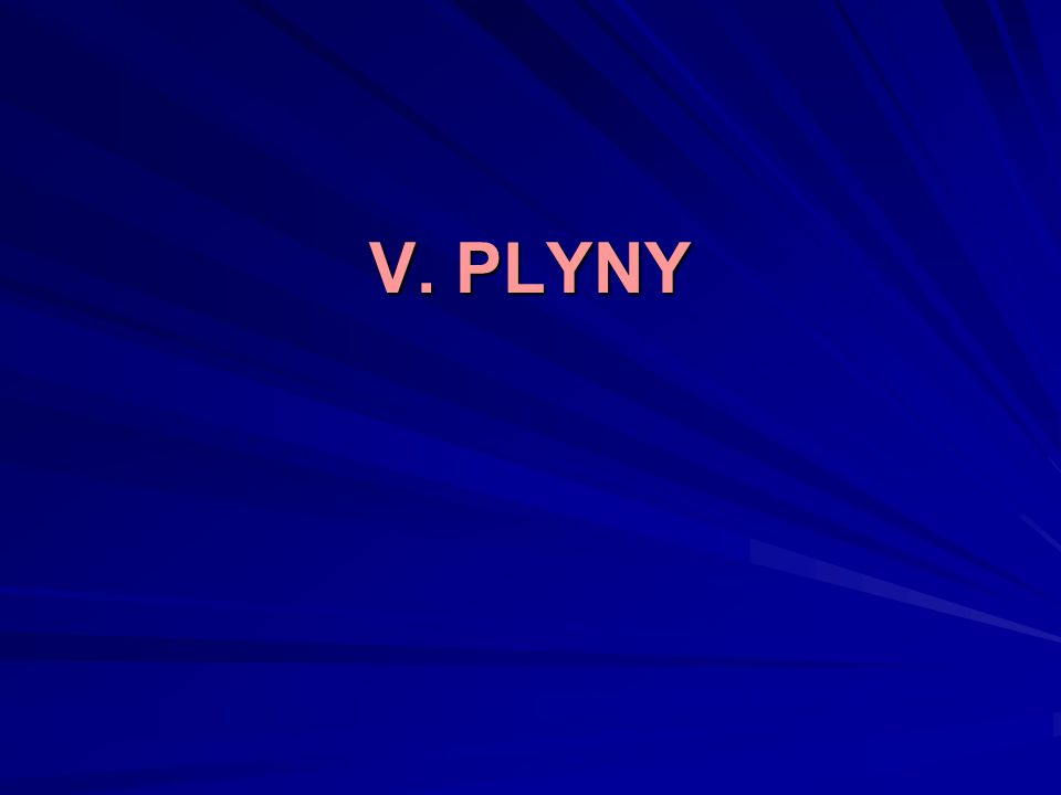 V. PLYNY