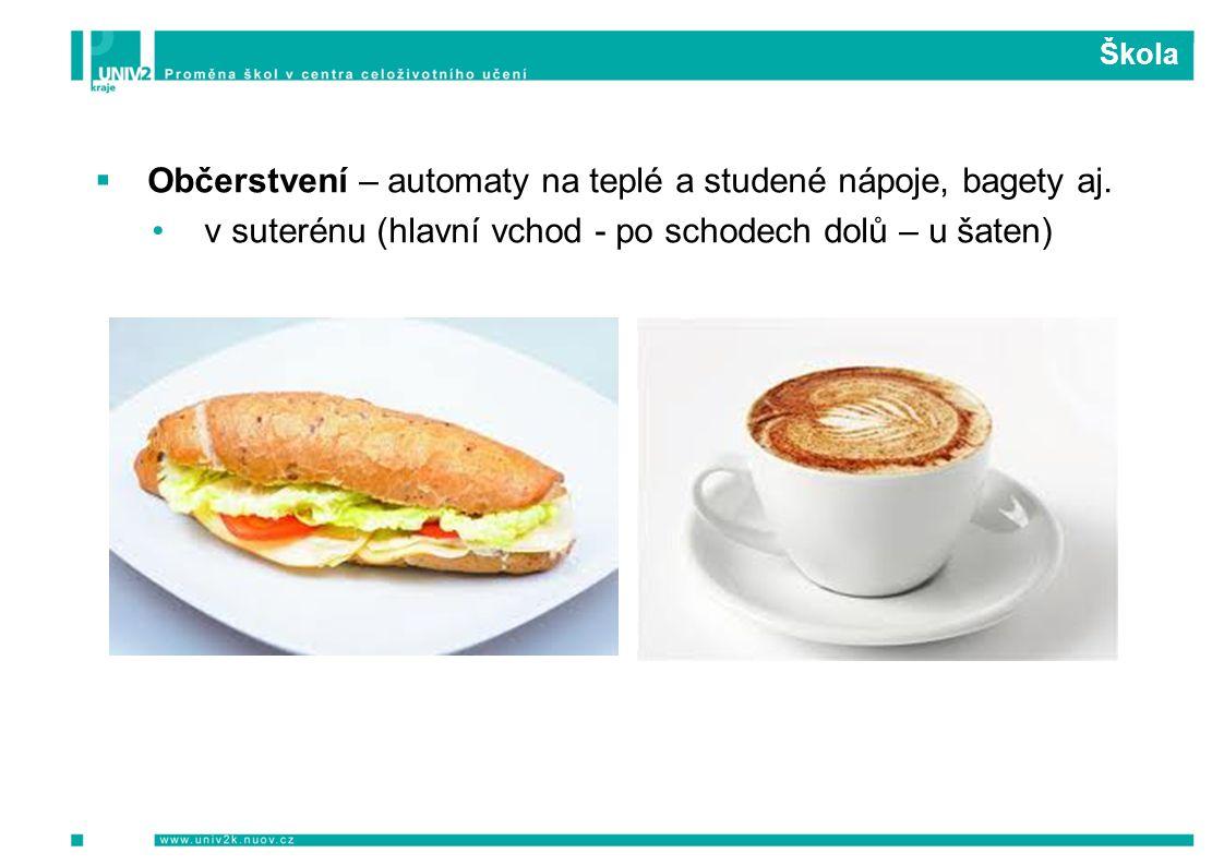 Škola  Občerstvení – automaty na teplé a studené nápoje, bagety aj.