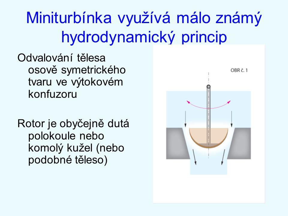 Miniturbínka využívá málo známý hydrodynamický princip Odvalování tělesa osově symetrického tvaru ve výtokovém konfuzoru Rotor je obyčejně dutá poloko
