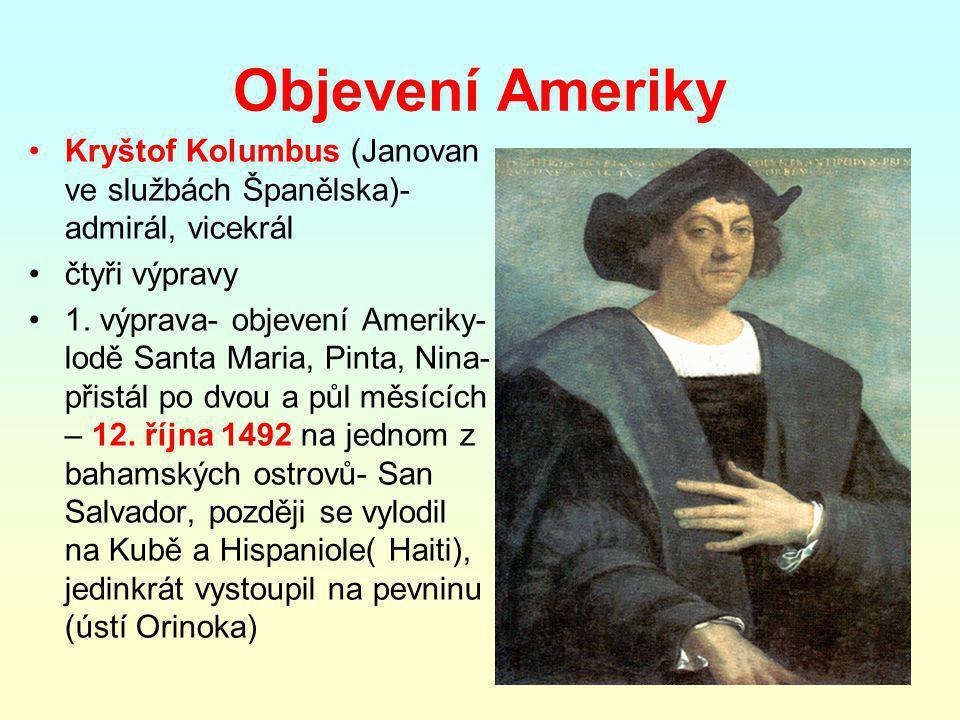 Objevení Ameriky Kryštof Kolumbus (Janovan ve službách Španělska)- admirál, vicekrál čtyři výpravy 1.