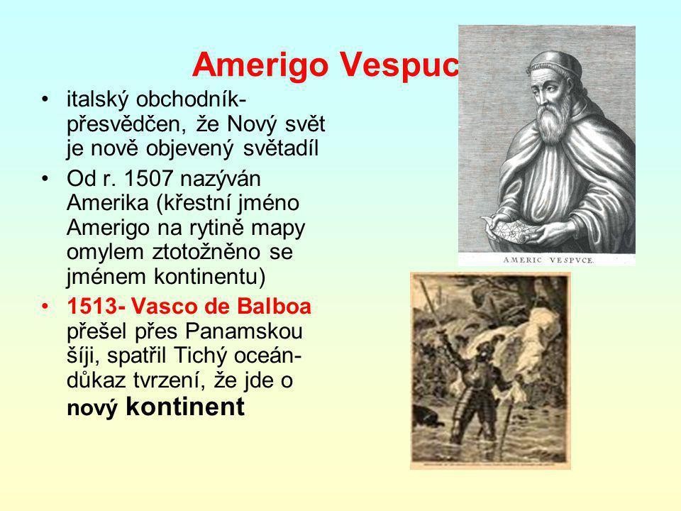 Amerigo Vespucci italský obchodník- přesvědčen, že Nový svět je nově objevený světadíl Od r.