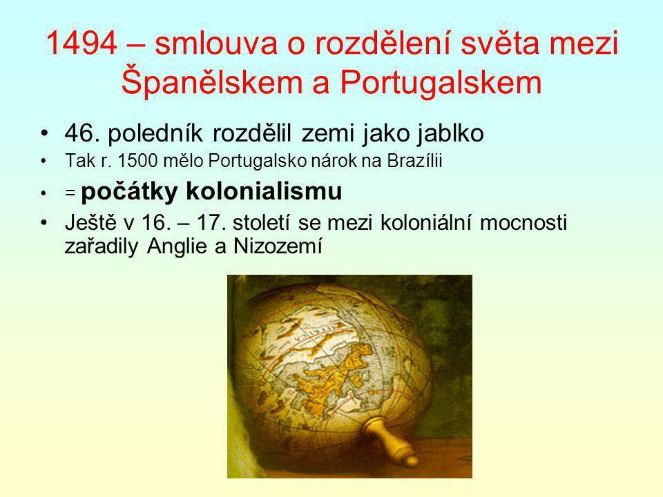 1494 – smlouva o rozdělení světa mezi Španělskem a Portugalskem 46.