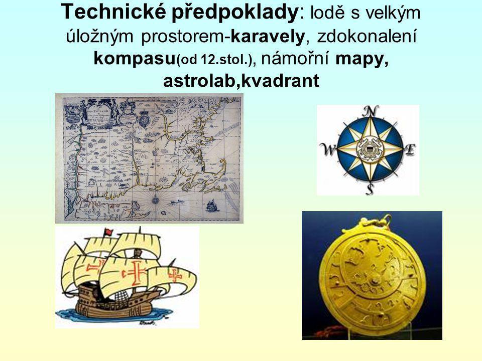 Technické předpoklady: lodě s velkým úložným prostorem-karavely, zdokonalení kompasu (od 12.stol.), námořní mapy, astrolab,kvadrant