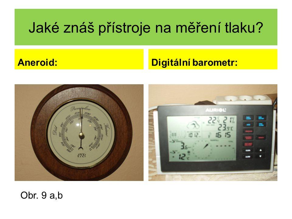 Jaké znáš přístroje na měření tlaku? Aneroid:Digitální barometr: Obr. 9 a,b
