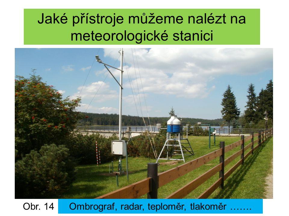 Jaké přístroje můžeme nalézt na meteorologické stanici Obr. 14Ombrograf, radar, teploměr, tlakoměr …….