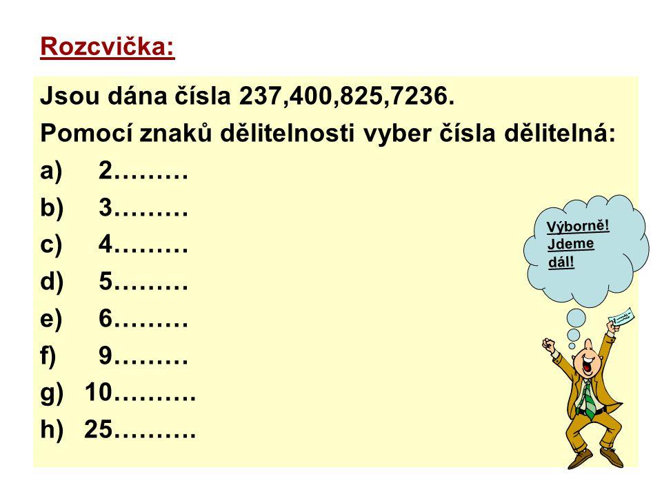 Rozcvička: Jsou dána čísla 237,400,825,7236. Pomocí znaků dělitelnosti vyber čísla dělitelná: a) 2……… b) 3……… c) 4……… d) 5……… e) 6……… f) 9……… g)10……….