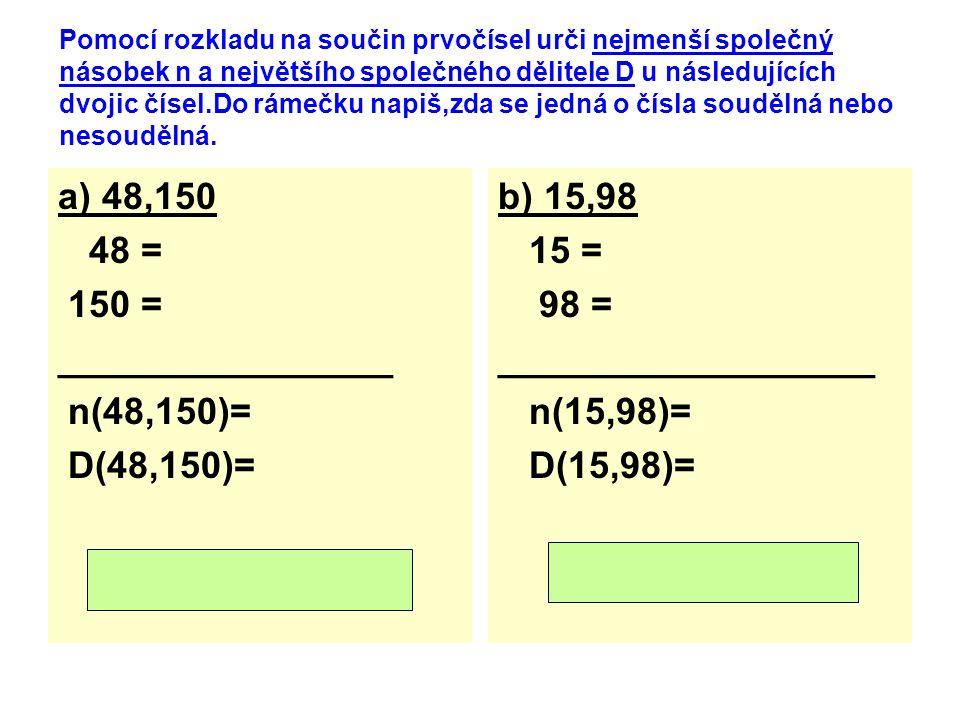 Pomocí rozkladu na součin prvočísel urči nejmenší společný násobek n a největšího společného dělitele D u následujících dvojic čísel.Do rámečku napiš,