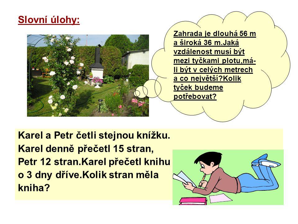 Slovní úlohy: Karel a Petr četli stejnou knížku. Karel denně přečetl 15 stran, Petr 12 stran.Karel přečetl knihu o 3 dny dříve.Kolik stran měla kniha?