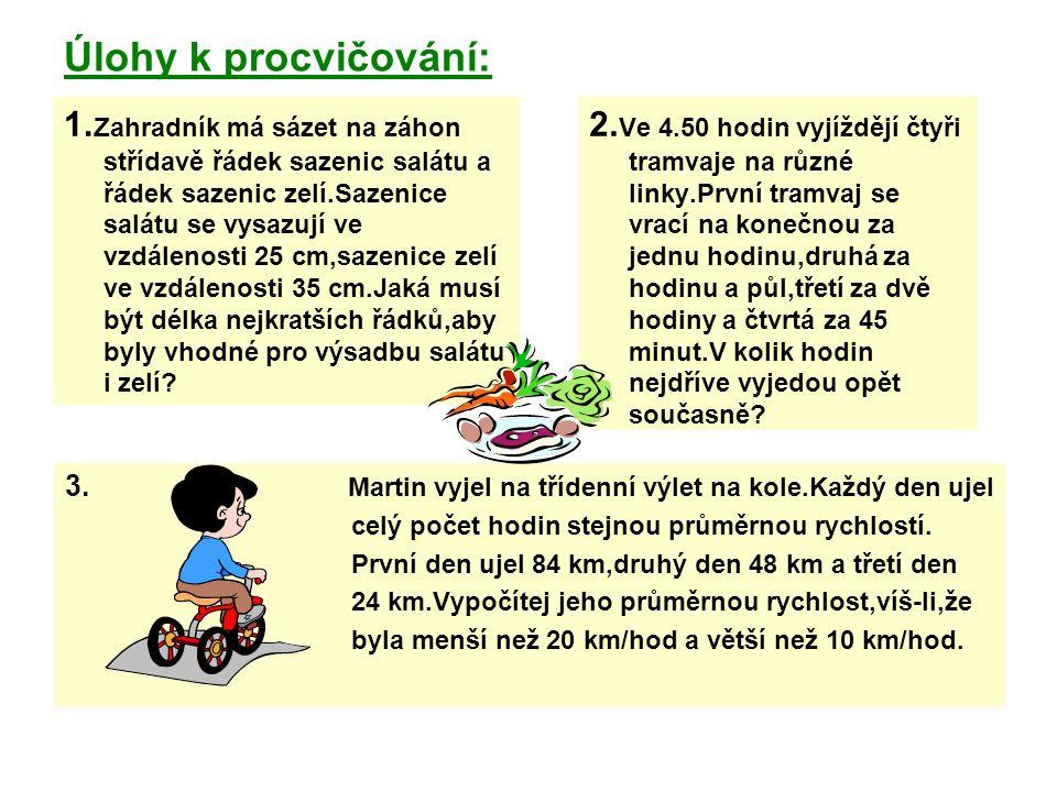Úlohy k procvičování: 1. Zahradník má sázet na záhon střídavě řádek sazenic salátu a řádek sazenic zelí.Sazenice salátu se vysazují ve vzdálenosti 25