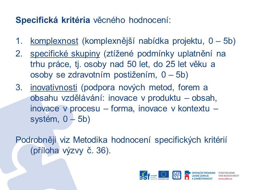 Specifická kritéria věcného hodnocení: 1.komplexnost (komplexnější nabídka projektu, 0 – 5b) 2.specifické skupiny (ztížené podmínky uplatnění na trhu