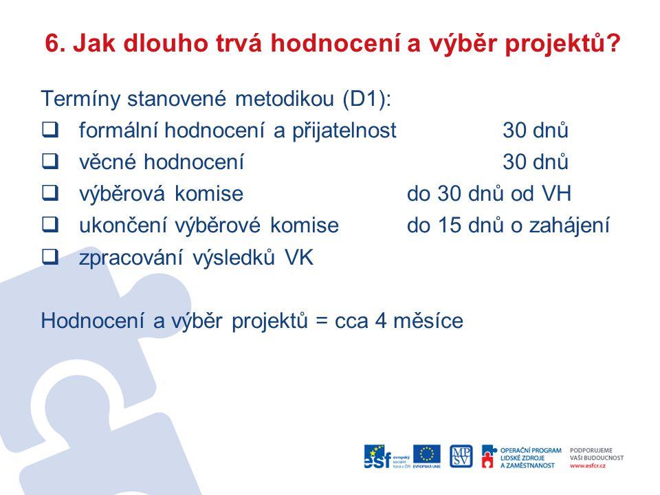 6. Jak dlouho trvá hodnocení a výběr projektů? Termíny stanovené metodikou (D1):  formální hodnocení a přijatelnost30 dnů  věcné hodnocení30 dnů  v