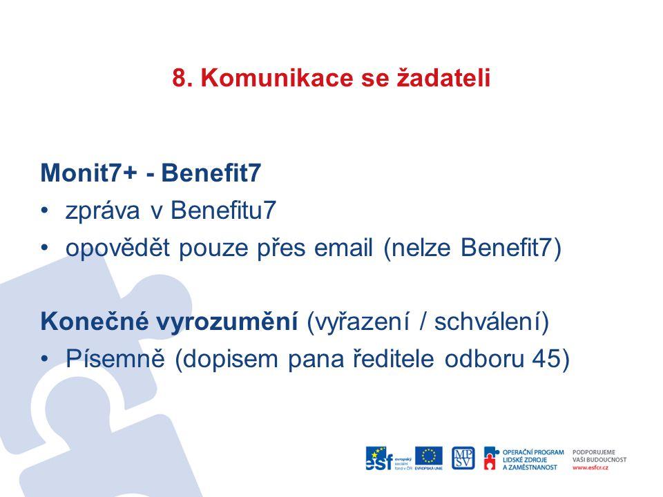8. Komunikace se žadateli Monit7+ - Benefit7 zpráva v Benefitu7 opovědět pouze přes email (nelze Benefit7) Konečné vyrozumění (vyřazení / schválení) P