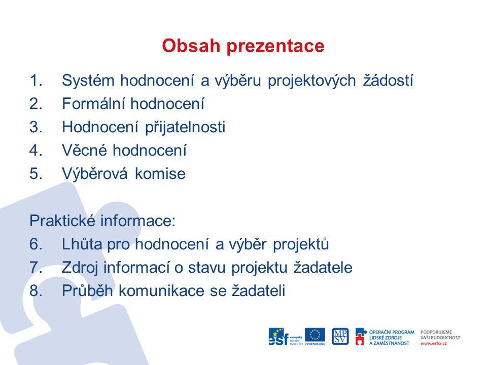 Obsah prezentace 1.Systém hodnocení a výběru projektových žádostí 2.Formální hodnocení 3.Hodnocení přijatelnosti 4.Věcné hodnocení 5.Výběrová komise P