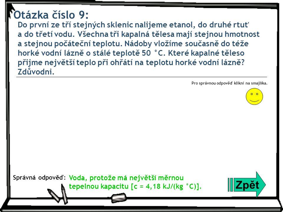 Otázka číslo 9: Do první ze tří stejných sklenic nalijeme etanol, do druhé rtuť a do třetí vodu. Všechna tři kapalná tělesa mají stejnou hmotnost a st
