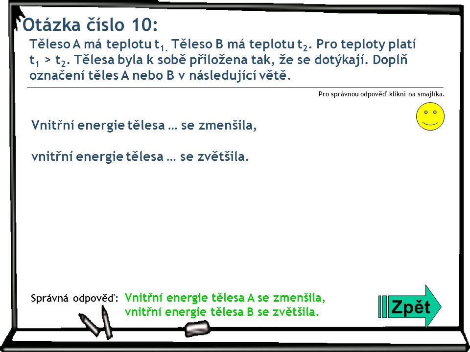 Otázka číslo 10: Těleso A má teplotu t 1. Těleso B má teplotu t 2. Pro teploty platí t 1 > t 2. Tělesa byla k sobě přiložena tak, že se dotýkají. Dopl