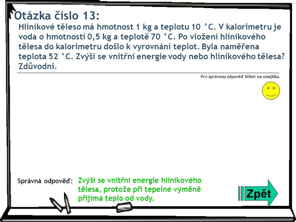 Otázka číslo 13: Hliníkové těleso má hmotnost 1 kg a teplotu 10 °C. V kalorimetru je voda o hmotnosti 0,5 kg a teplotě 70 °C. Po vložení hliníkového t