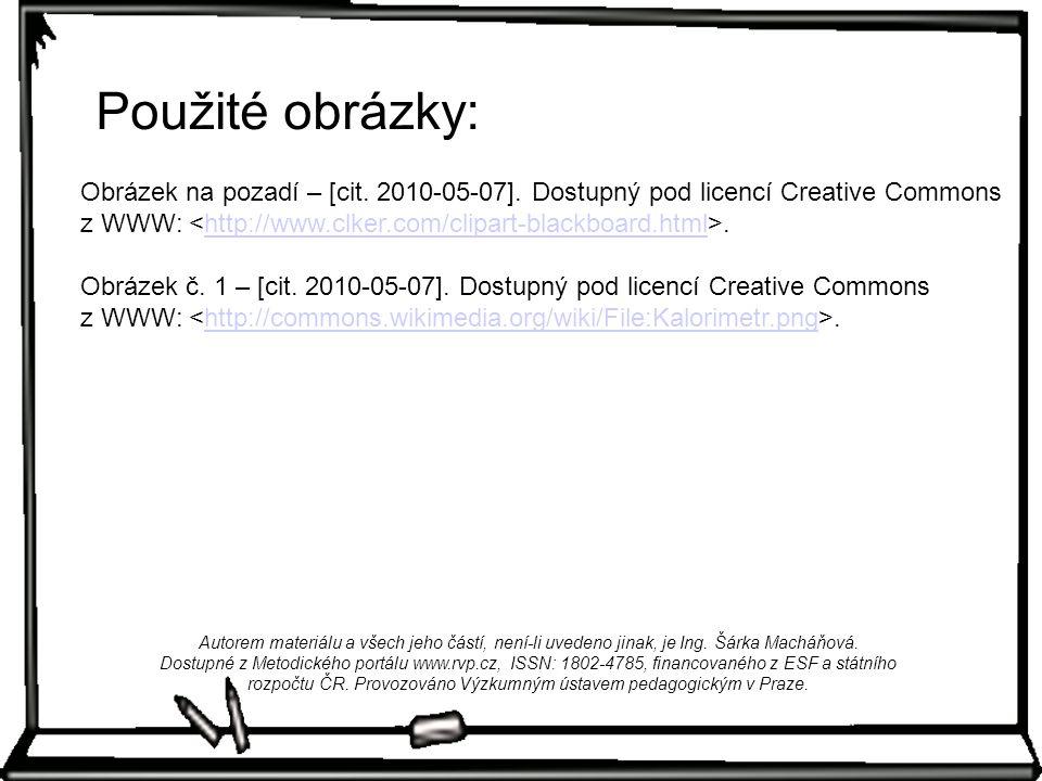 Použité obrázky: Obrázek na pozadí – [cit. 2010-05-07]. Dostupný pod licencí Creative Commons z WWW:.http://www.clker.com/clipart-blackboard.html Obrá