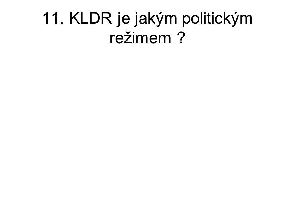 11. KLDR je jakým politickým režimem ?