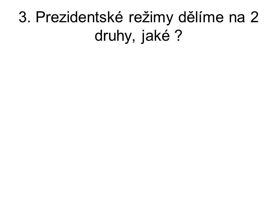 3. Prezidentské režimy dělíme na 2 druhy, jaké ?