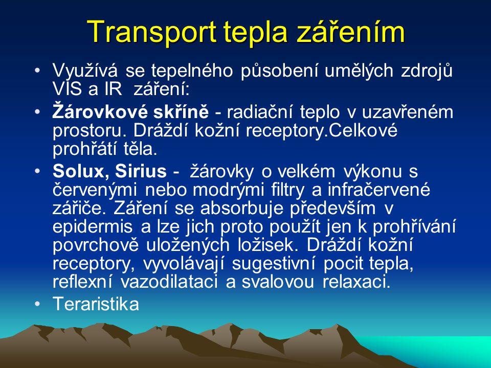 Transport tepla zářením Využívá se tepelného působení umělých zdrojů VIS a IR záření: Žárovkové skříně - radiační teplo v uzavřeném prostoru. Dráždí k