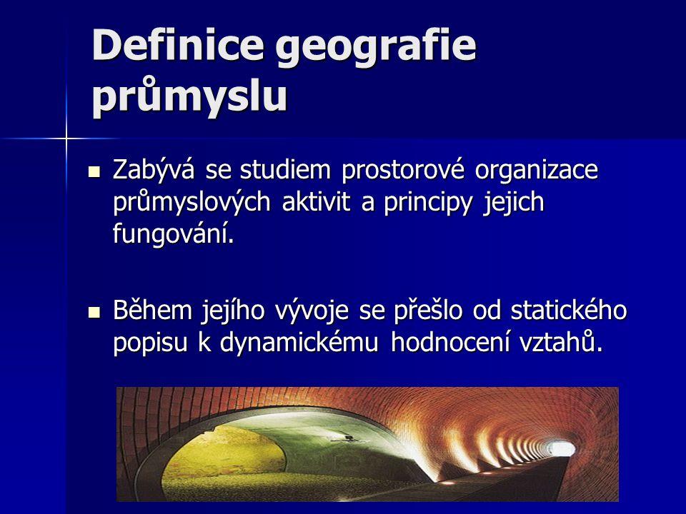 Definice geografie průmyslu Zabývá se studiem prostorové organizace průmyslových aktivit a principy jejich fungování. Zabývá se studiem prostorové org
